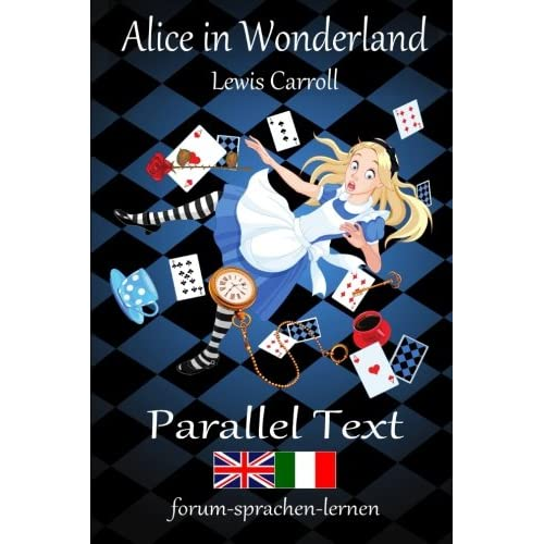Alice in Wonderland Bilingual Italian English with sentence-by-sentence translation placed directly side by side Alice nel Paese delle Meraviglie